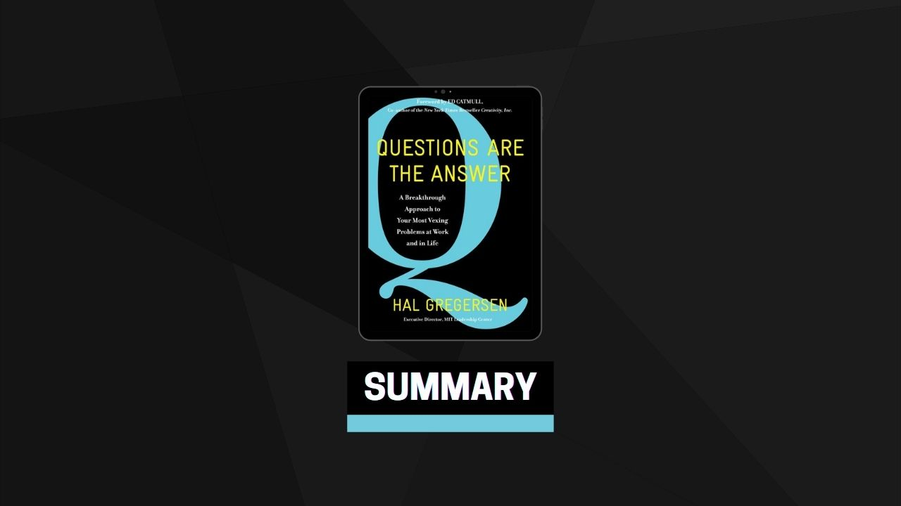 Summary: Questions Are the Answer By Hal Gregersen
