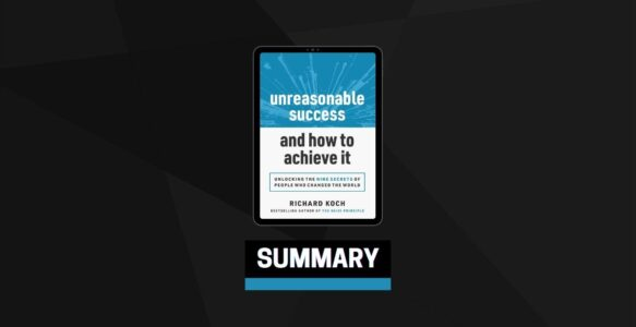 Summary: Unreasonable Success and How to Achieve It By Richard Koch