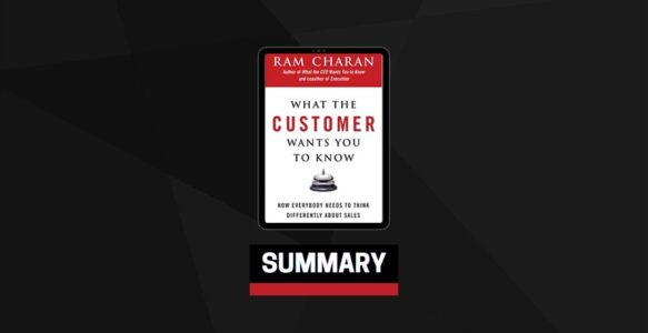 Summary: What the Customer Wants You to Know By Ram Charan