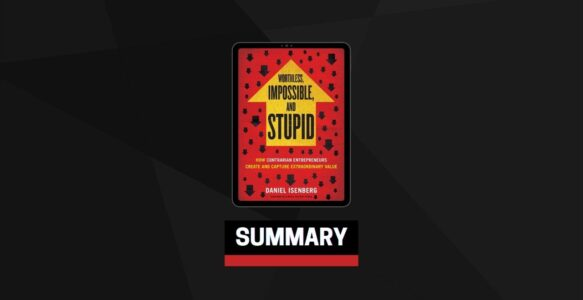 Summary: Worthless, Impossible and Stupid By Daniel Isenberg