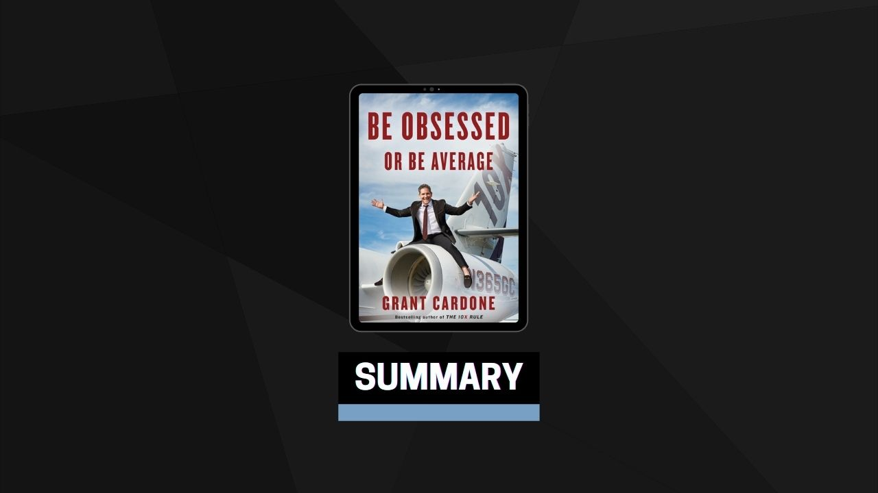 Summary: Be Obsessed or Be Average By Grant Cardone