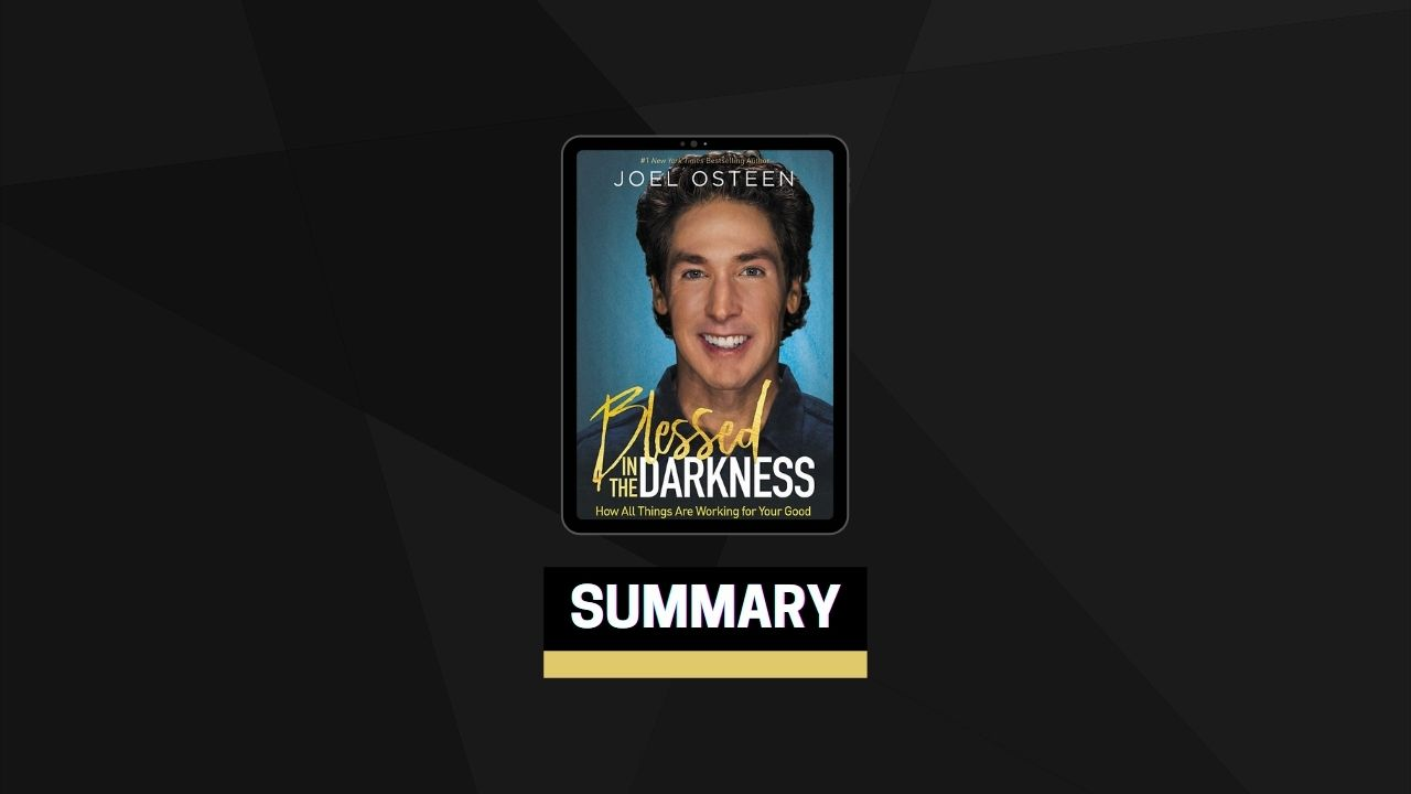 Summary: Blessed in the Darkness By Joel Osteen
