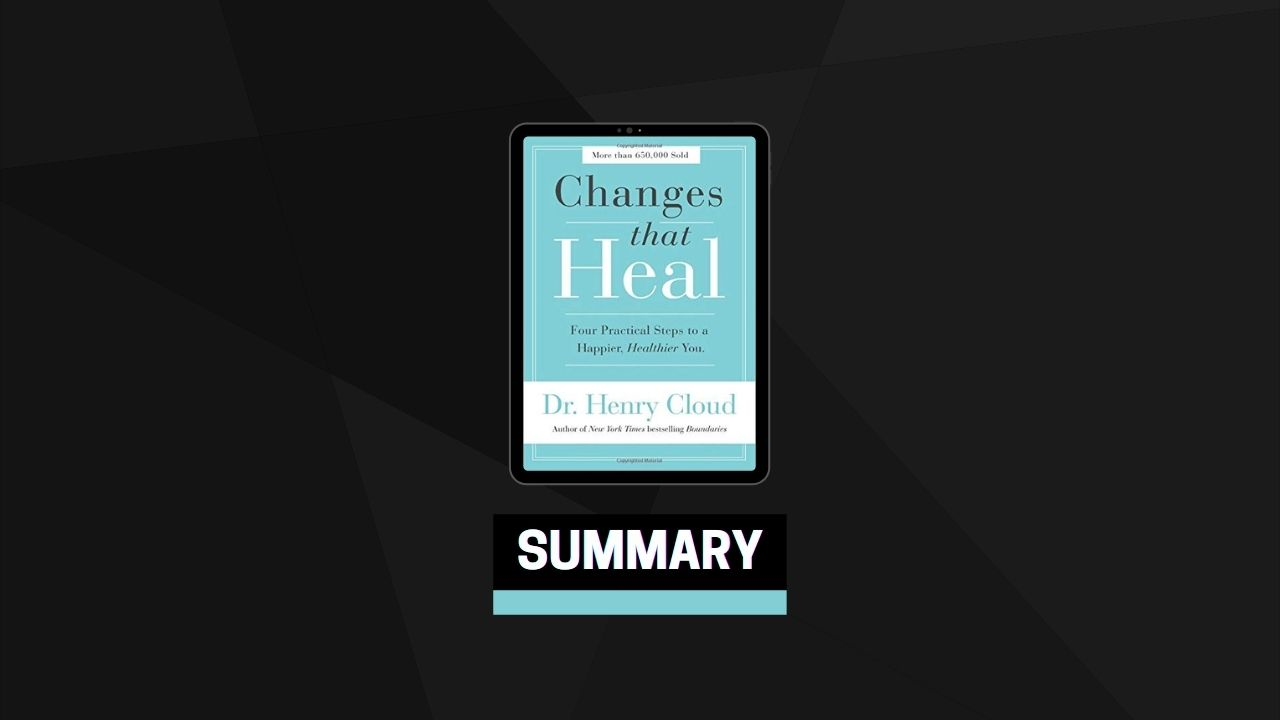 Summary: Changes That Heal By Henry Cloud
