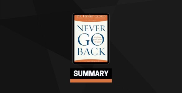 Summary: Never Go Back By Henry Cloud