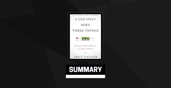 Summary: A CEO Only Does Three Things By Trey Taylor