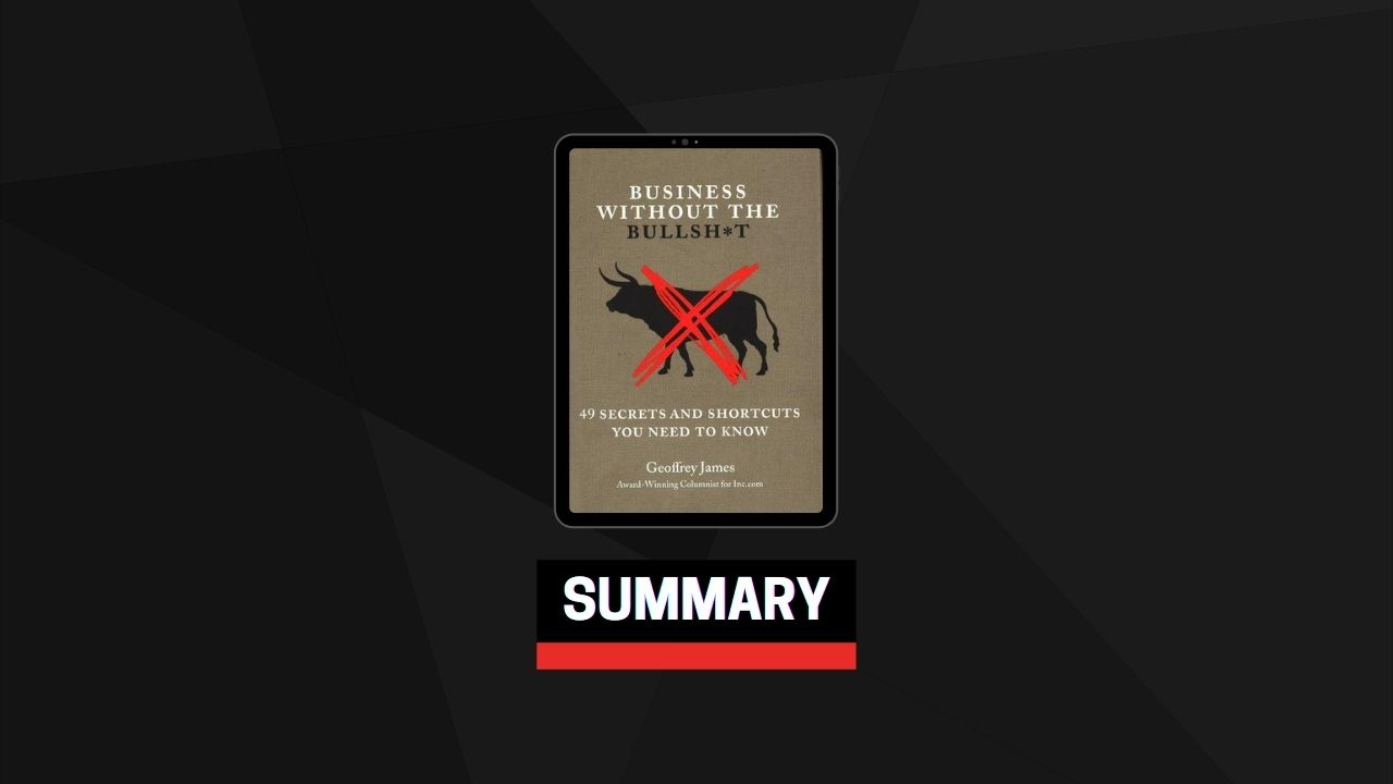 Summary: Business Without the Bullsh*t By Geoffrey James