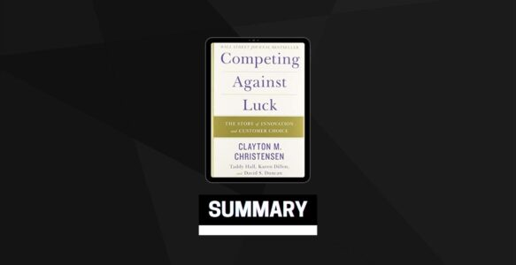 Summary: Competing Against Luck By Clayton M. Christensen