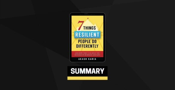 Summary: Emotional Habits The 7 Things Resilient People Do Differently By Akash Karia
