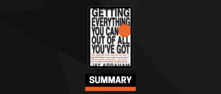 Summary: Getting Everything You Can Out of All You've Got By Jay Abraham