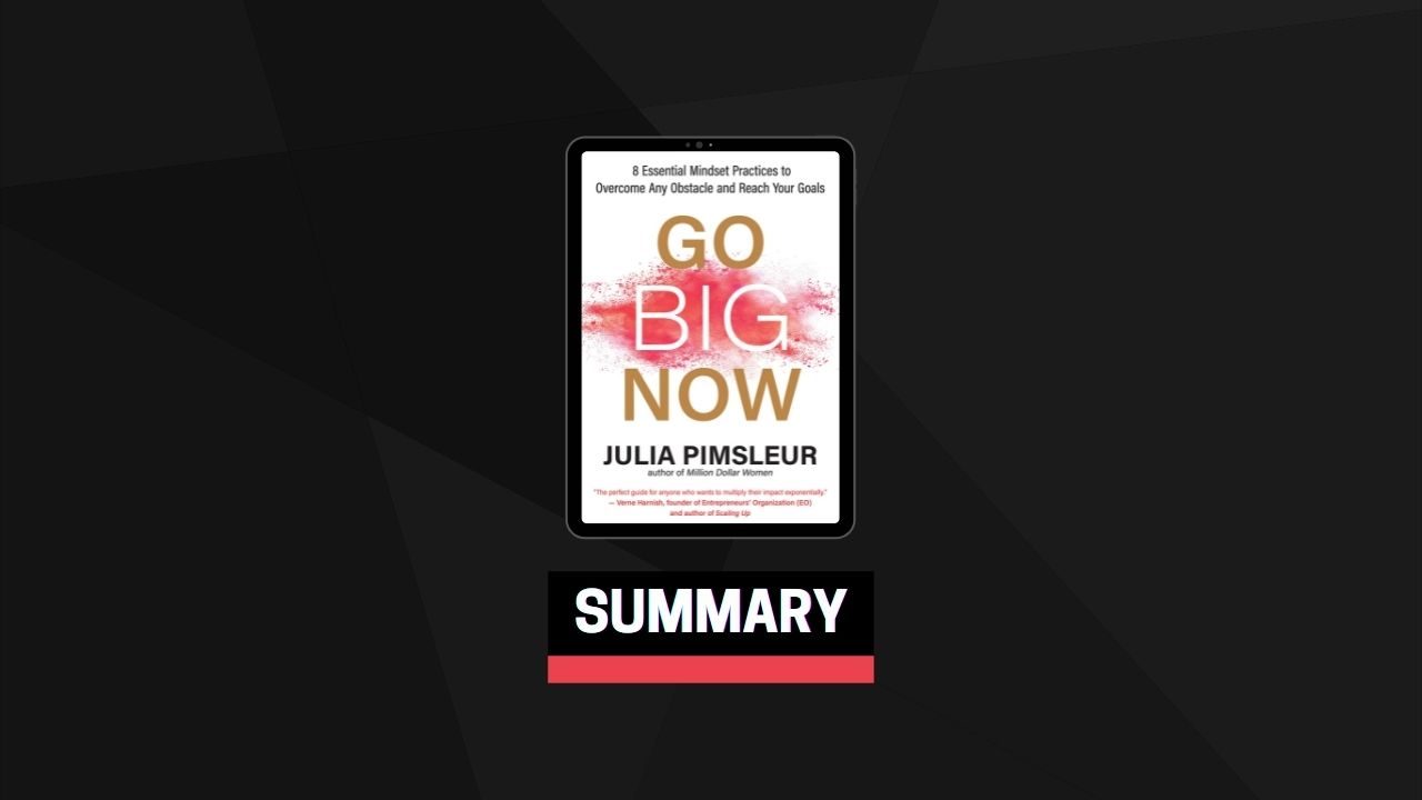 Summary: Go Big Now By Julia Pimsleur