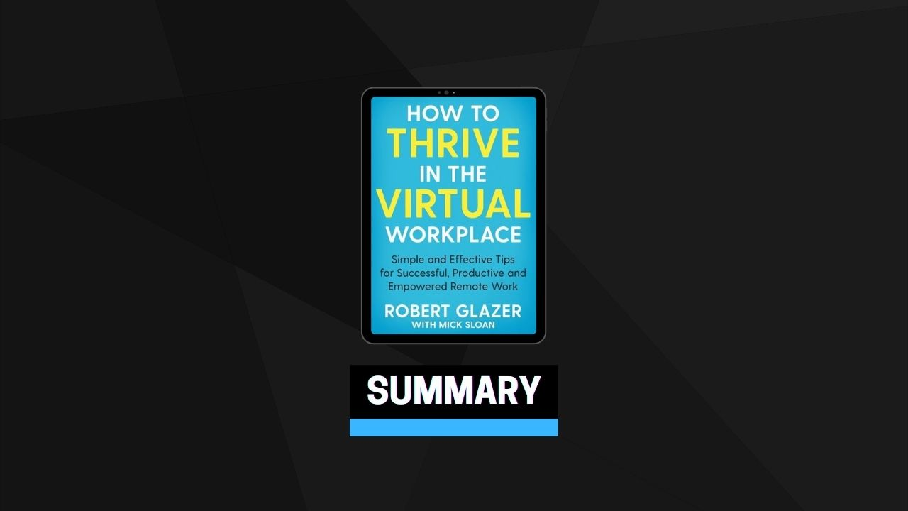 Summary: How To Thrive in the Virtual Workplace By Robert Glazer