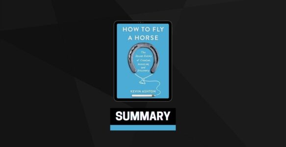 Summary: How to Fly a Horse By Kevin Ashton