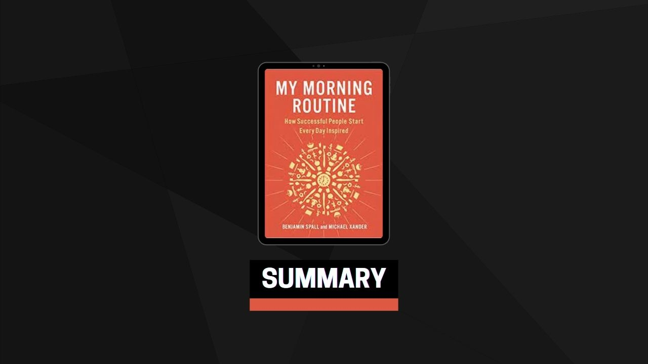 Summary: My Morning Routine By Benjamin Spall