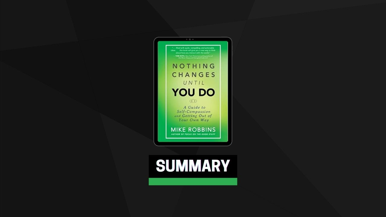 Summary: Nothing Changes Until You Do By Mike Robbins