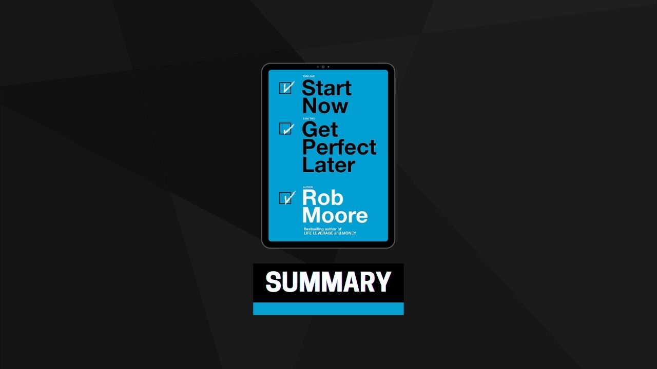 Summary: Start Now Get Perfect Later By Rob Moore