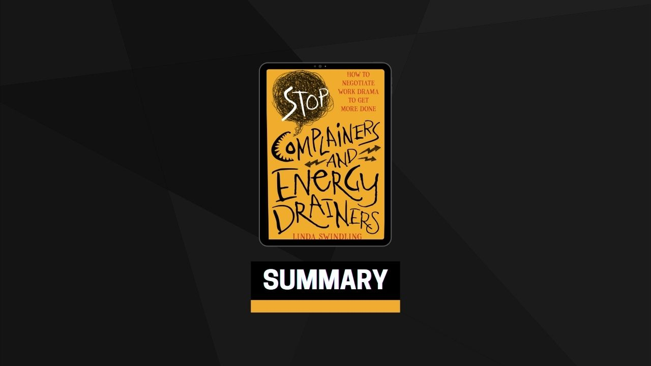 Summary: Stop Complainers and Energy Drainers By Linda Byars Swindling