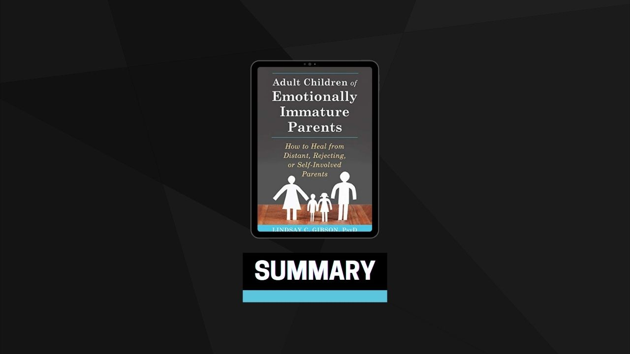 Summary: Adult Children of Emotionally Immature Parents By Lindsay C. Gibson