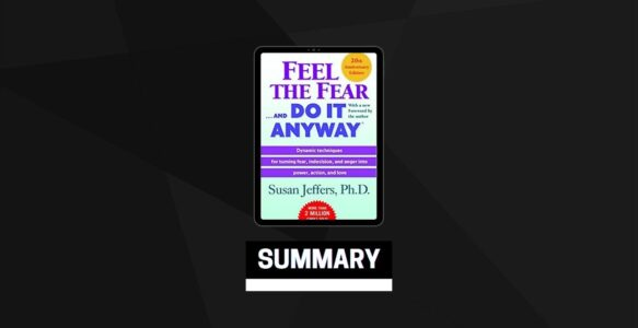 Summary: Feel the Fear and Do It Anyway By Susan Jeffers