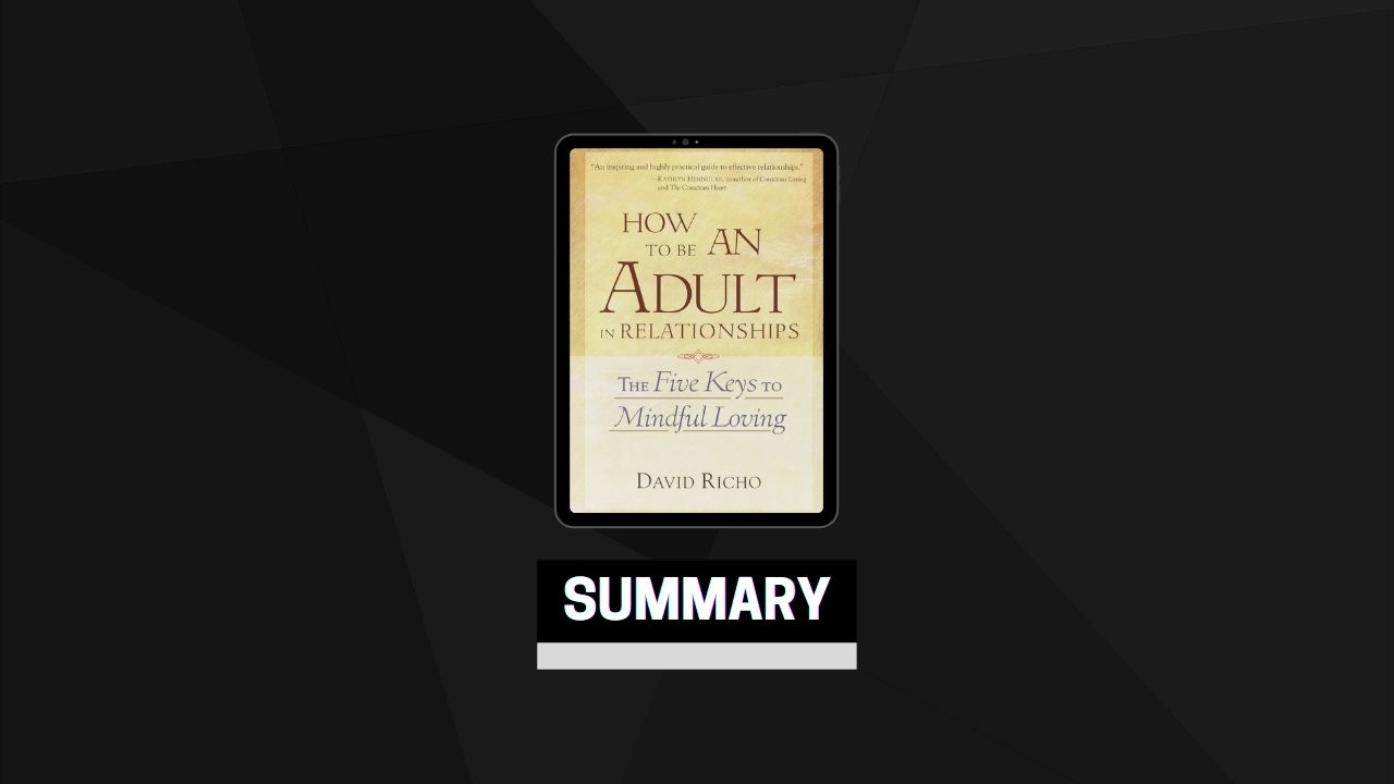 Summary: How to Be an Adult in Relationships By David Richo