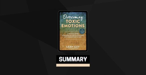 Summary: Overcoming Toxic Emotions By Leah Guy