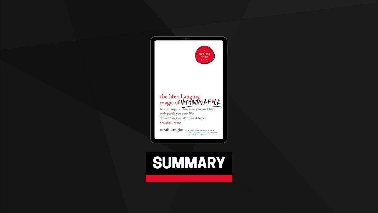 Summary: The Life-Changing Magic of Not Giving a F*ck By Sarah Knight
