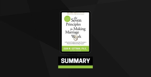 Summary: The Seven Principles for Making Marriage Work By John Gottman