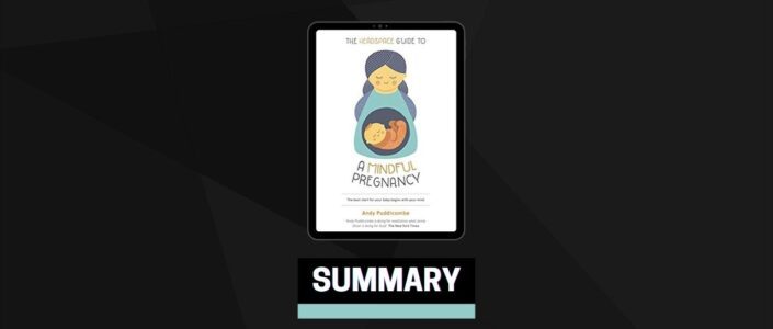 Summary: The Headspace Guide To A Mindful Pregnancy By Andy Puddicombe