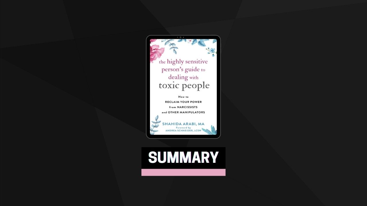 Summary: The Highly Sensitive Person's Guide to Dealing with Toxic People By Shahida Arabi