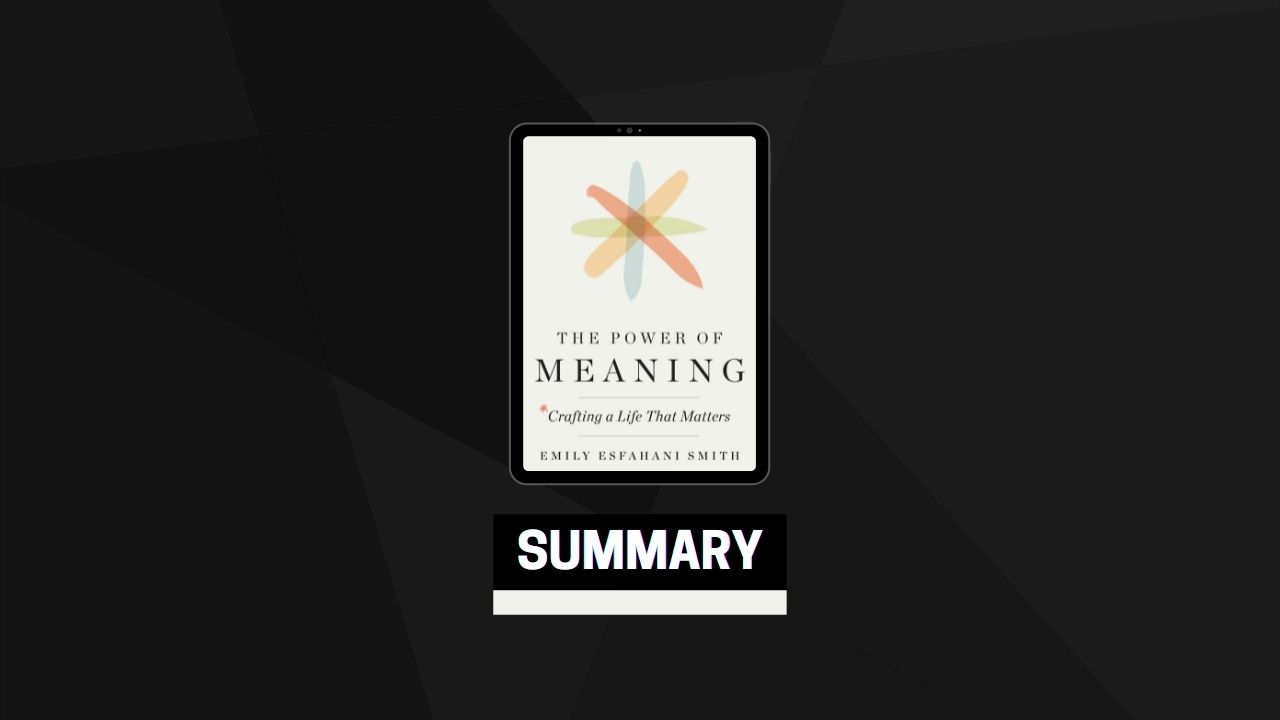 Summary: The Power of Meaning By Emily Esfahani Smit