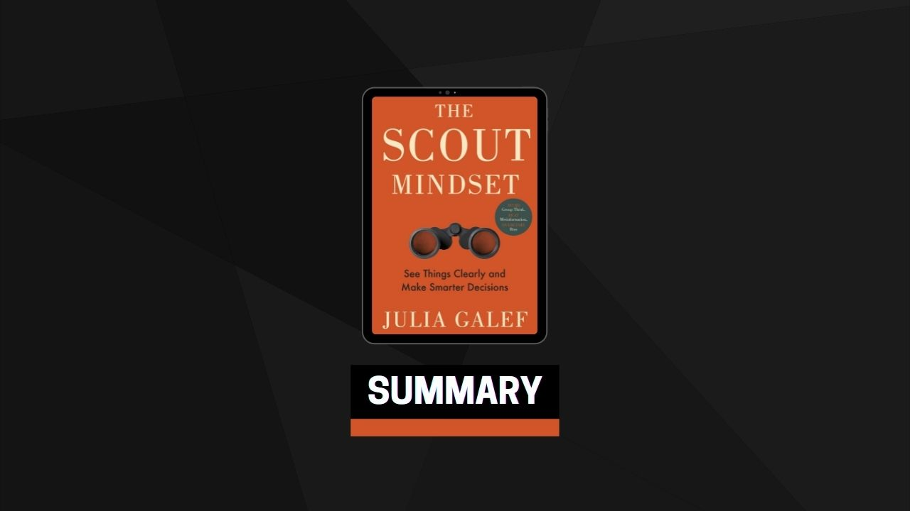 Summary: The Scout Mindset By Julia Galef