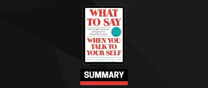 Summary: What To Say When You Talk To Your Self By Dr. Shad Helmstetter