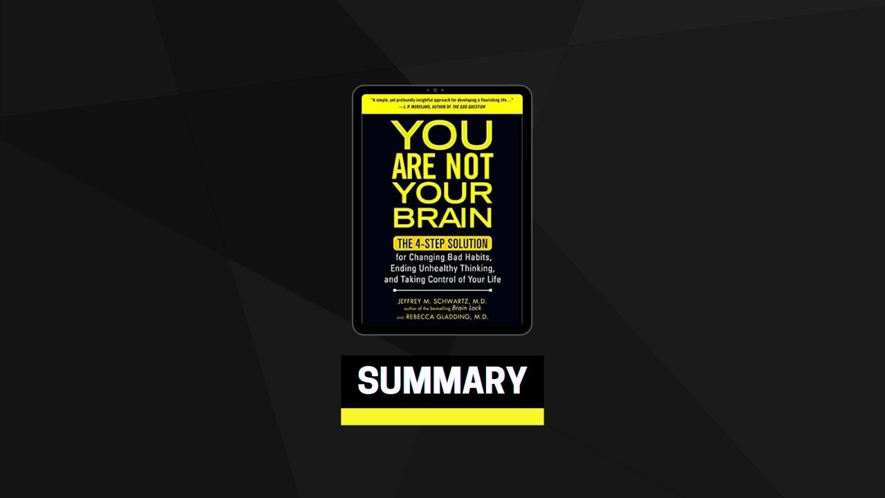 Summary: You Are Not Your Brain By Jeffrey M. Schwartz