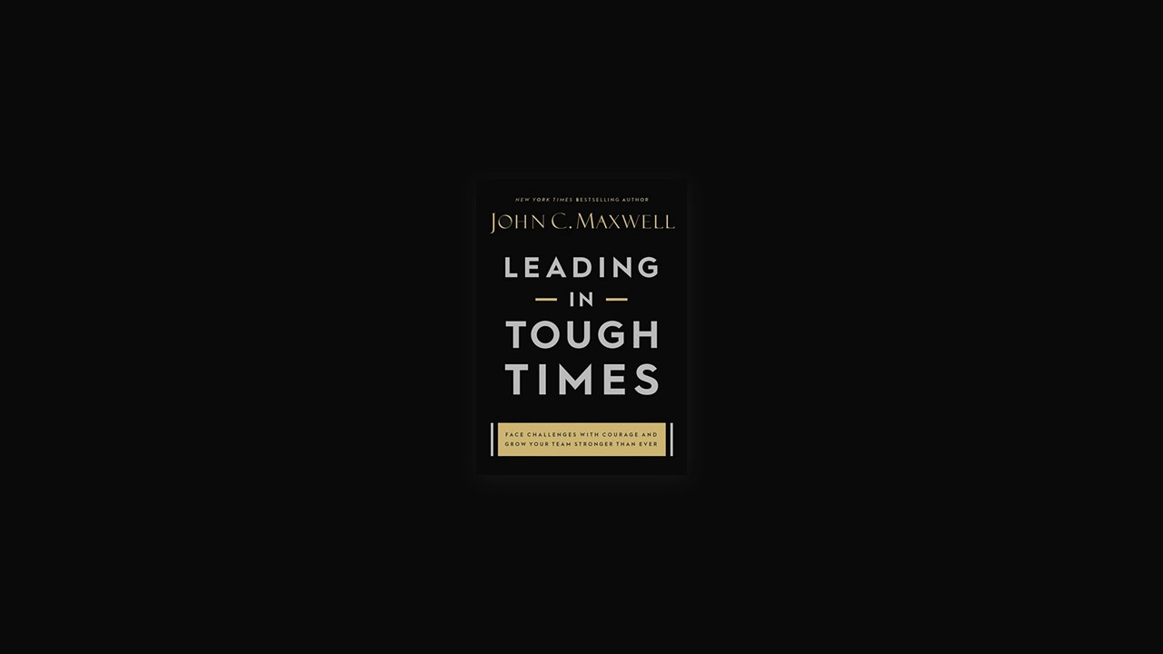 Summary: Leading in Tough Times By John C. Maxwell