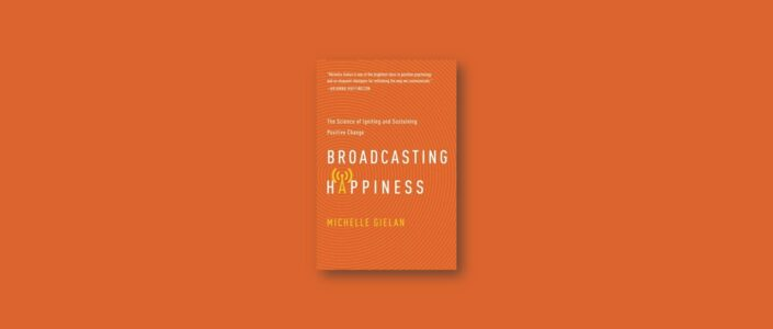 Summary: Broadcasting Happiness By Michelle Gielan