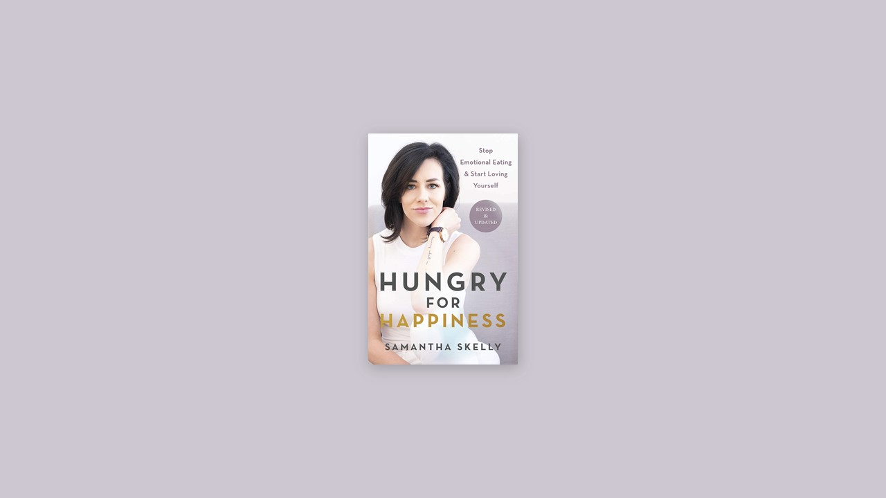 Summary: Hungry for Happiness, Revised and Updated By Samantha Skelly