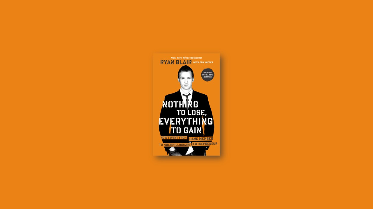 Summary: Nothing to Lose, Everything to Gain By Ryan Blair
