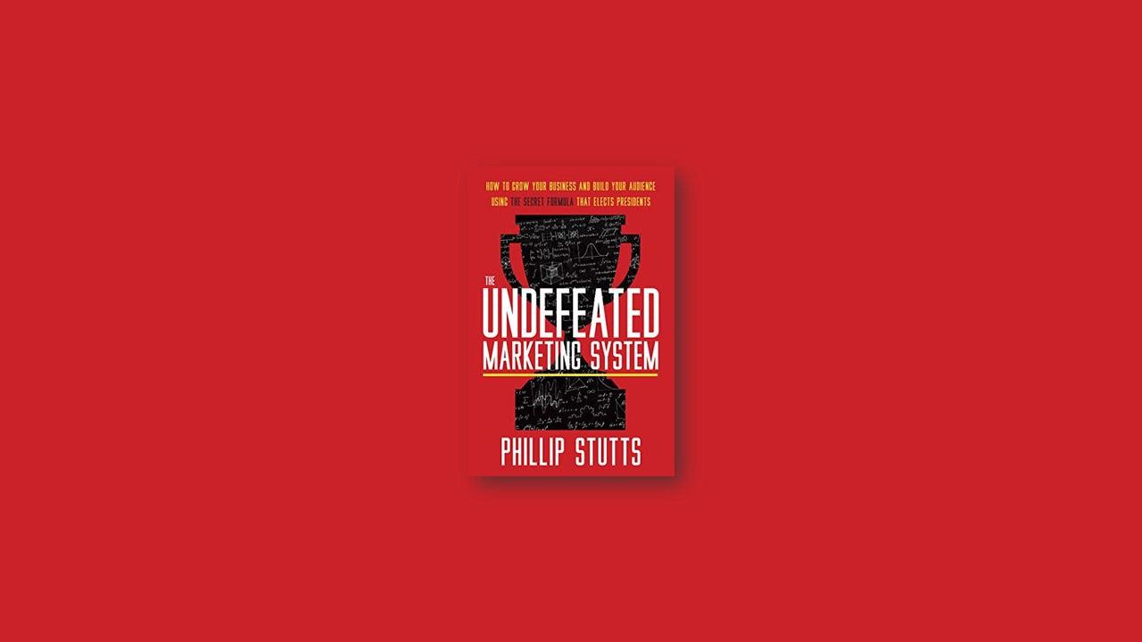 Summary: The Undefeated Marketing System By Phillip Stutts