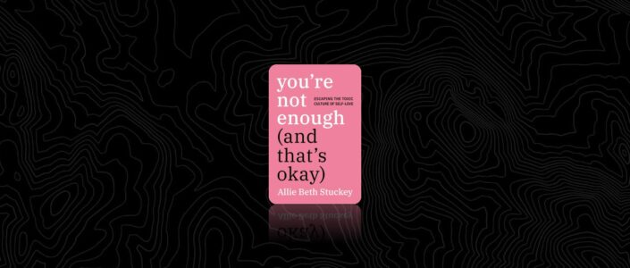 Summary: You're Not Enough (And That's Okay) By Allie Beth Stuckey