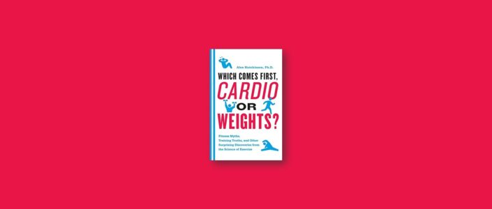 Summary: Which Comes First, Cardio or Weights? By Alex Hutchinson