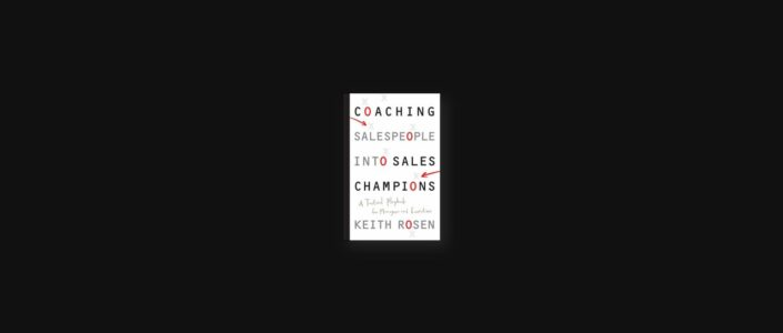 Summary: Coaching Salespeople into Sales Champions By Keith Rosen
