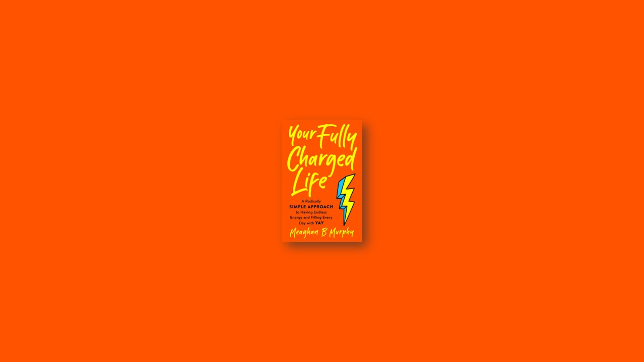 Summary: Your Fully Charged Life By Meaghan B Murphy
