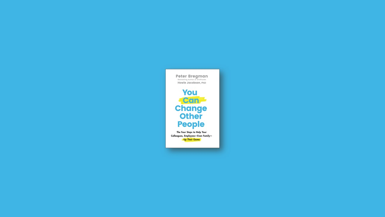 Summary: You Can Change Other People By Peter Bregman